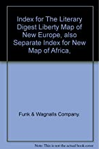 Index for The Literary Digest Liberty Map of New Europe, also Separate Index for New Map of Africa,