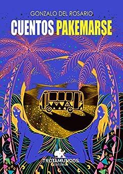 Cuentos Pakemarse (Barrio de papel nº 7) (Spanish Edition) by [Gonzalo Del Rosario, Alexandra Torres Novoa]