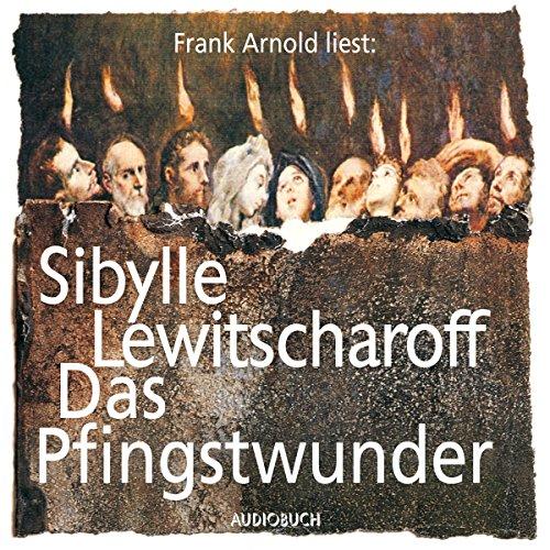 Das Pfingstwunder                   Autor:                                                                                                                                 Sibylle Lewitscharoff                               Sprecher:                                                                                                                                 Frank Arnold                      Spieldauer: 7 Std. und 18 Min.     10 Bewertungen     Gesamt 3,7