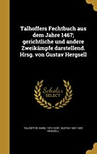Talhoffers Fechtbuch Aus Dem Jahre 1467; Gerichtliche Und Andere Zweikampfe Darstellend. Hrsg. Von Gustav Hergsell (German Edition)