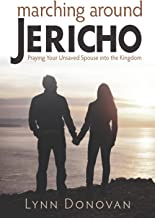 Marching Around Jericho: Praying Your Unsaved Spouse into the Kingdom