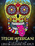 Teschi Messicani: Libro Da Colorare Per Adulti: Dia de los muertos: Volume 1...
