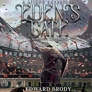 Eden's Gate: The Arena     A LitRPG Adventure, Book 4              Written by:                                                                                                                                 Edward Brody                               Narrated by:                                                                                                                                 Pavi Proczko                      Length: 11 hrs and 45 mins     36 ratings     Overall 4.6