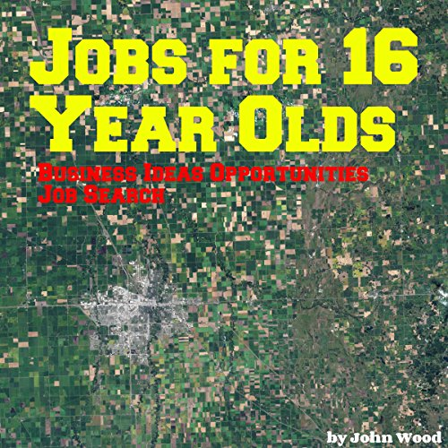 Jobs for 16 Year Olds: Business Ideas Opportunities                   By:                                                                                                                                 John Wood                               Narrated by:                                                                                                                                 Korbid Thompson                      Length: 37 mins     Not rated yet     Overall 0.0