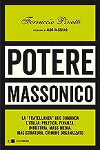 Potere massonico. La «fratellanza» che comanda l'Italia: politica, finanza, industria, mass media, magistratura, crimine o...