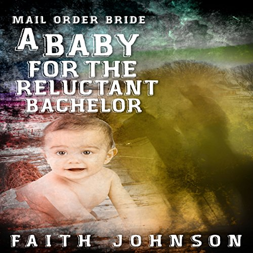 Mail Order Bride: A Baby for the Reluctant Bachelor audiobook cover art