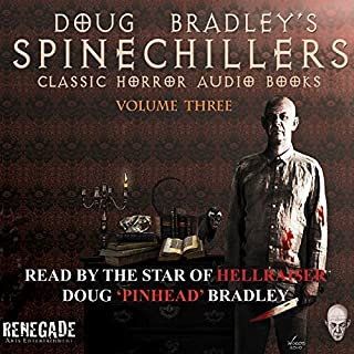 Doug Bradley's Spinechillers, Volume 3: Classic Horror Stories                   By:                                                                                                                                 Montague Rhodes James,                                                                                        W. W. Jacobs,                                                                                        Edgar Allan Poe,                   and others                          Narrated by:                                                                                                                                 Doug Bradley                      Length: 2 hrs and 48 mins     12 ratings     Overall 4.3