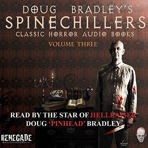 Doug Bradley's Spinechillers, Volume 3: Classic Horror Stories                   By:                                                                                                                                 Montague Rhodes James,                                                                                        W. W. Jacobs,                                                                                        Edgar Allan Poe,                   and others                          Narrated by:                                                                                                                                 Doug Bradley                      Length: 2 hrs and 48 mins     38 ratings     Overall 4.6
