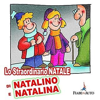 Lo straordinario Natale di Natalino e Natalina                   Di:                                                                                                                                 Paola Ergi                               Letto da:                                                                                                                                 Narratori Vari                      Durata:  17 min     2 recensioni     Totali 4,0