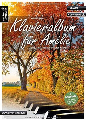 Klavieralbum für Amélie: Leichte, romantische Stücke für Klavier (inkl. Download). Gefühlvoll-emotionale Klavierstücke für Piano. Klaviernoten. Spielbuch. Filmmusik. Songbook.