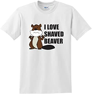 I Love A Shaved Beaver Funny Offensive T Shirt