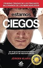 Estamos Ciegos: Pruebas crudas de los fracasos billonarios de los mercadólogos. (Spanish Edition)