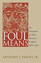 Foul Means: The Formation of a Slave Society in Virginia, 1660-1740 (Published by the Omohundro Institute of Early American History and Culture and ... History and culture, Williamsburg, Virginia)