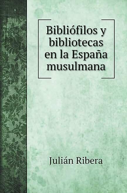 Bibliófilos y bibliotecas en la España musulmana