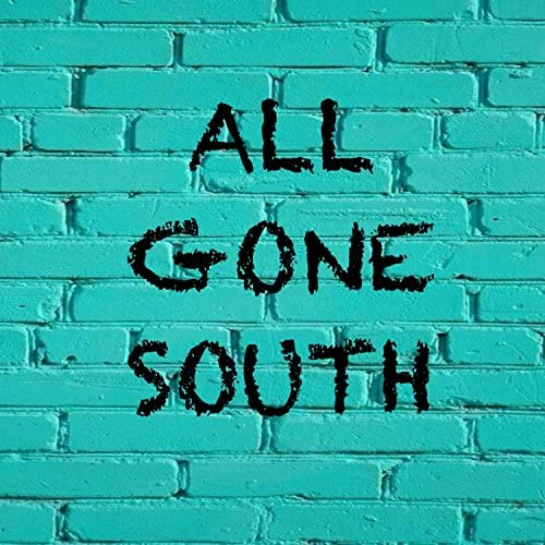 ALL Gone South
