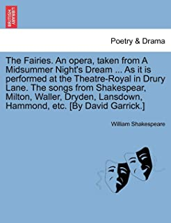 The Fairies. An opera, taken from A Midsummer Night's Dream ... As it is performed at the Theatre-Royal in Drury Lane. The...