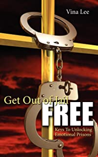 Get Out Of Jail FREE: Keys To Unlocking Emotional Prisons