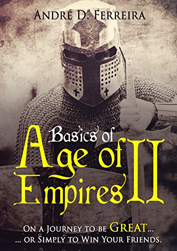 Basics of Age of Empires 2: On a Journey to be Great or Simply to Win Your Friends