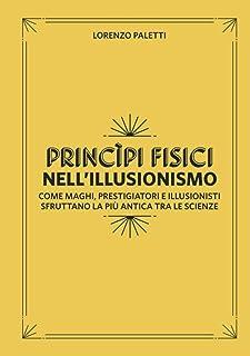 Princìpi Fisici nell'Illusionismo: Come Maghi, Prestigiatori e Illusionisti sfruttano la più Antica tra le Scienze