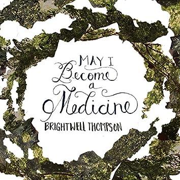 May I Become a Medicine