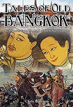 Tales of Old Bangkok: Rich Stories from the Land of the White Elephant by [Chris Burslem]