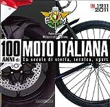 100 anni di moto italiana. 1911-2011. Un secolo di storia, tecnica, sport. Ediz. illustrat...