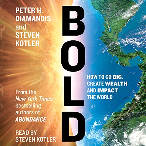 Bold     How to Go Big, Make Bank, and Better the World              Written by:                                                                                                                                 Peter H. Diamandis,                                                                                        Steven Kotler                               Narrated by:                                                                                                                                 Steven Kotler                      Length: 9 hrs and 7 mins     26 ratings     Overall 4.7
