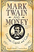 Mark Twain and Money: Language, Capital, and Culture (Studies in American Literary Realism and Naturalism)