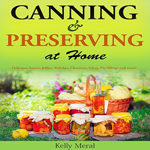 Canning and Preserving at Home: Delicious Sauces, Jellies, Relishes, Chutneys, Salsas, Pie Fillings and More! cover art
