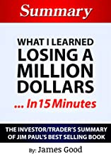 Summary: What I Learned Losing a Million Dollars…In 15 Minutes -  The Investor/Trader's Summary of Jim Paul's Best Selling...