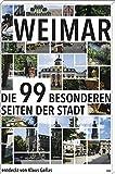 Weimar: Die 99 besonderen Seiten der Stadt - Klaus Gallas