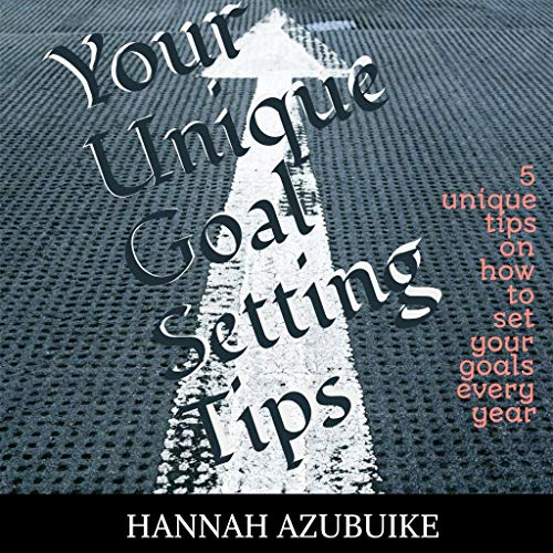 Your Unique Goal Setting Tips: 5 Tips on how to uniquely set your goals every year (English Edition)
