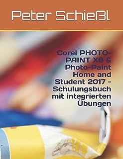 Corel PHOTO-PAINT X8 & Photo-Paint Home and Student 2017 - Schulungsbuch mit integrierten Übungen