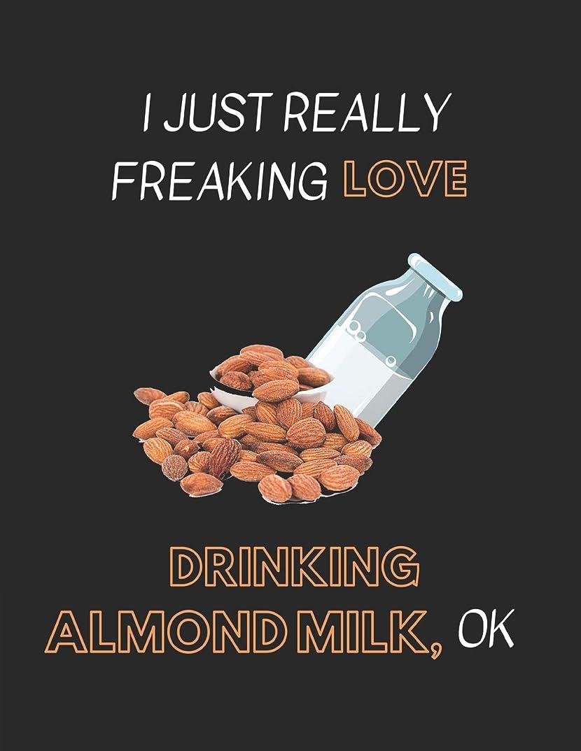 買い物に行く発明驚くばかりI Just Really Freaking Love Drinking Almond Milk OK: Lined Journal Notebook