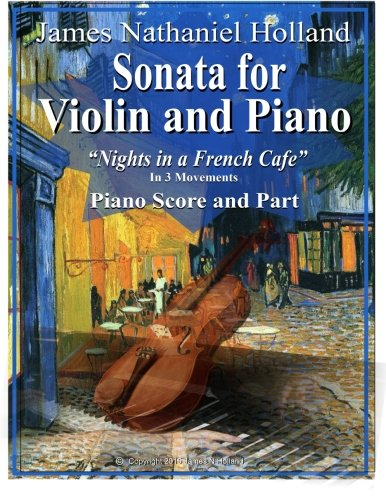 Sonata for Violin and Piano: Nights in a French Cafe Piano Score and Part (String Chamber Music of James Nathaniel Holland, Band 7)
