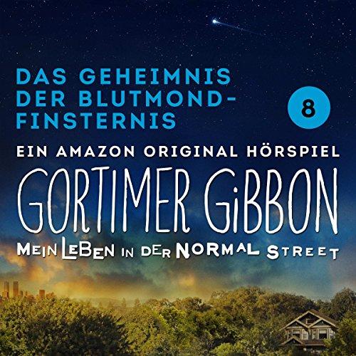 Das Geheimnis der Blutmond-Finsternis (Gortimer Gibbon - Mein Leben in der Normal Street 1.8) audiobook cover art