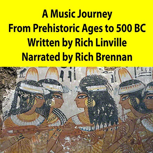 A Music Journey from Prehistoric Ages to 500 BC                   By:                                                                                                                                 Rich Linville                               Narrated by:                                                                                                                                 Rich Brennan                      Length: 5 mins     Not rated yet     Overall 0.0