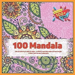 Libro da colorare per adulti per donne 100 Mandala - La felicità fa così tanto rumore da tenerti sveglio. Il dolore è muto ma non ti addormenta. (Italian Edition)