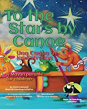 To the Stars by Canoe: A Mayan parable for children