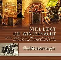 待降節とクリスマスのための歌曲集 (Still Liegt Die Winternacht - Advent and Christmas Songs for Male Choir of five Centuries / Die Meistersinger) [輸入盤]