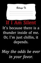 If I Am Silent It's Because There Is A Thunder Inside of Me. Or, I'm Just Chillin, It Depends. May The Odds Be Ever In Your Favor: Snarky , Bitchy and Smartass Notebook