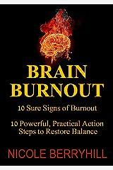 Brain Burnout: 10 Sure Signs of Burnout; 10 Powerful, Practical Steps to Restore Balance Kindle Edition