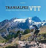 Transalpes VTT: 25 étapes du Léman à la Méditerranée (Montagne Randonnée)