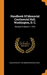 Handbook of Memorial Continental Hall, Washington, D. C.: Revised to March 1, 1915