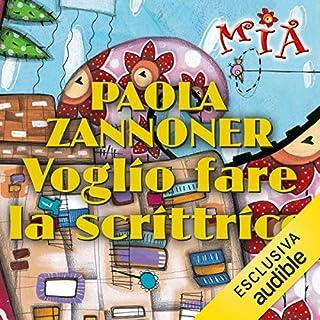 Voglio fare la scrittrice                   Di:                                                                                                                                 Paola Zannoner                               Letto da:                                                                                                                                 Martina Tamburello                      Durata:  9 ore e 11 min     3 recensioni     Totali 4,7