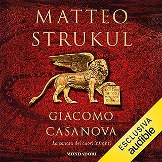 Giacomo Casanova     La sonata dei cuori infranti              Di:                                                                                                                                 Matteo Strukul                               Letto da:                                                                                                                                 Andrea Pennacchi                      Durata:  9 ore e 36 min     53 recensioni     Totali 4,5