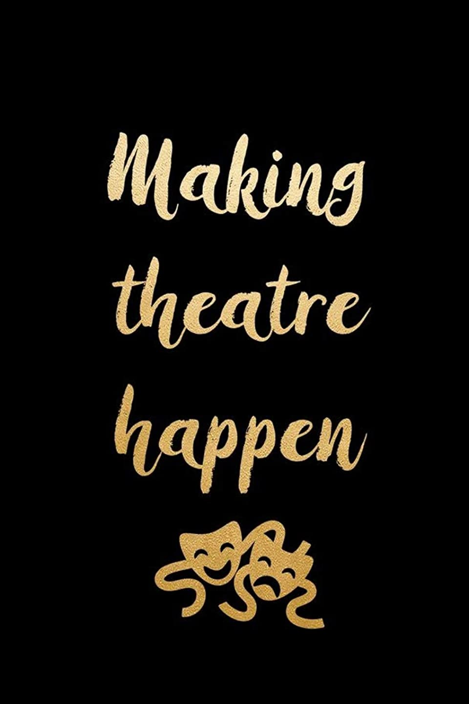 Making Theatre Happen: Blank Lined Notebook ( Acting ) Black