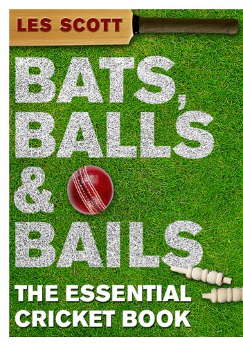 Bats, Balls & Bails: The Essential Cricket Book (English Edition)