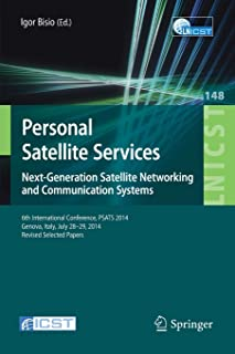 Personal Satellite Services. Next-Generation Satellite Networking and Communication Systems: 6th International Conference,...
