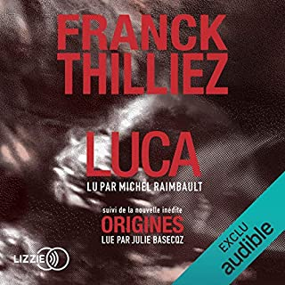 Luca suivi d'Origines                   By:                                                                                                                                 Franck Thilliez                               Narrated by:                                                                                                                                 Michel Raimbault,                                                                                        Julie Basecqz                      Length: 17 hrs and 7 mins     Not rated yet     Overall 0.0